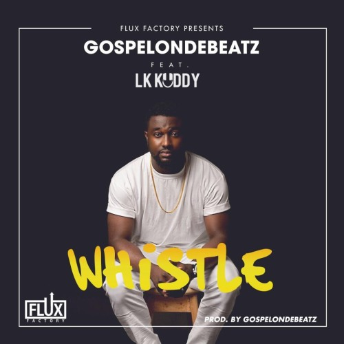 GospelOnDeBeatz-Whistle-ft.-LK-Kuddy-ART-1024x1024