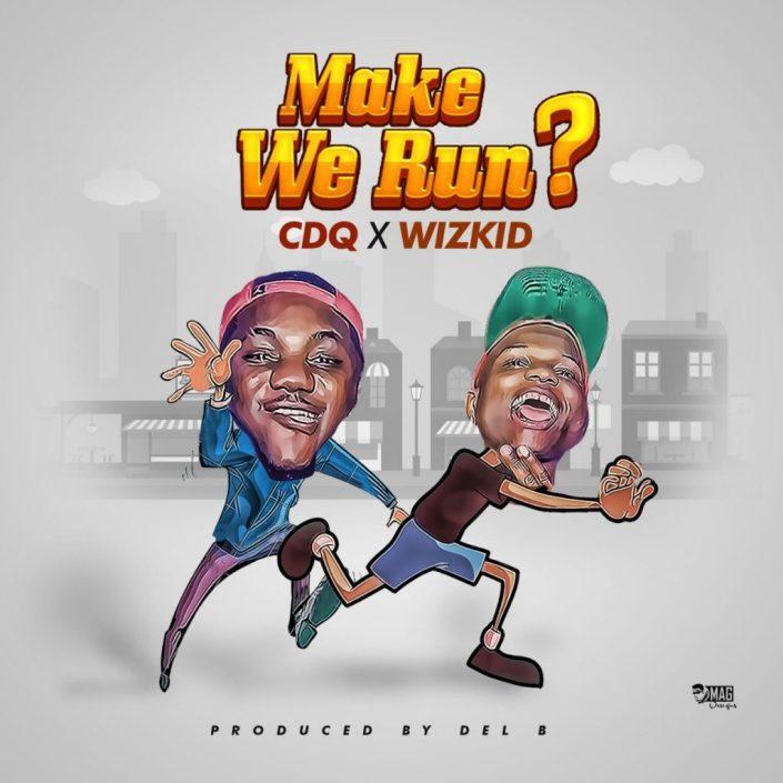 CDQ-WIZKID-Make-We-Run-1024x1024